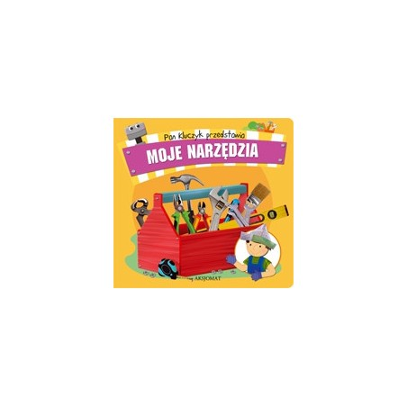 Pan Kluczyk przedstawia- Moje narzędzia |Książka dla dzieci  |Edukacja