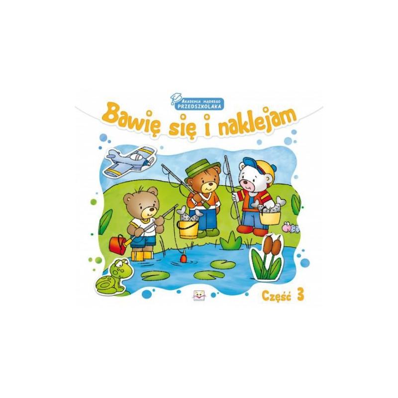 Bawię się i naklejam cz. 3  Książka dla dzieci  Edukacja