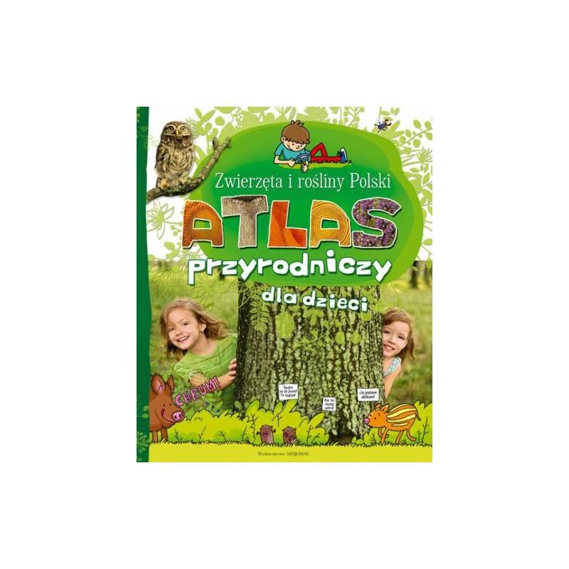 Atlas Przyrodniczy dla dzieci. Zwierzęta i rośliny Polski | Książka | dla dzieci | Edukacja
