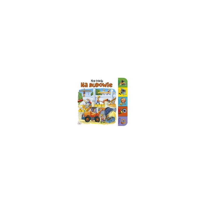 Moje pojazdy. Na budowie |Książka dla dzieci |Edukacja